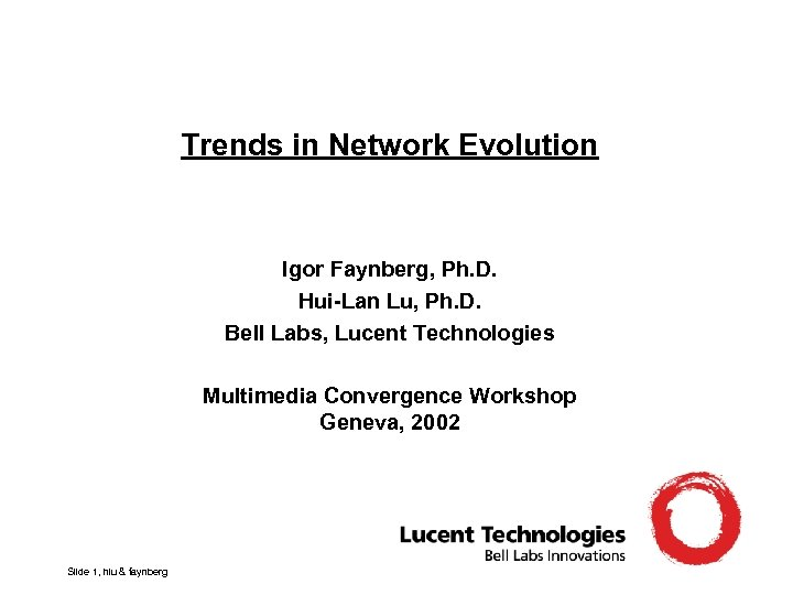 Trends in Network Evolution Igor Faynberg, Ph. D. Hui-Lan Lu, Ph. D. Bell Labs,