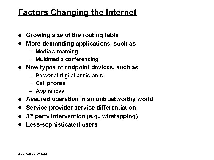 Factors Changing the Internet l Growing size of the routing table l More-demanding applications,
