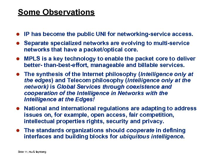 Some Observations l IP has become the public UNI for networking-service access. l Separate
