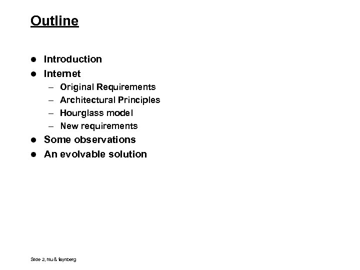 Outline l Introduction l Internet – – Original Requirements Architectural Principles Hourglass model New