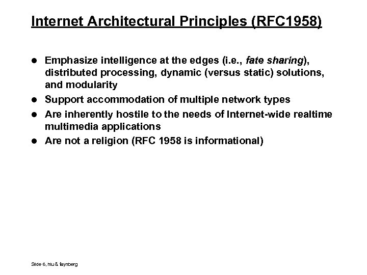 Internet Architectural Principles (RFC 1958) l Emphasize intelligence at the edges (i. e. ,