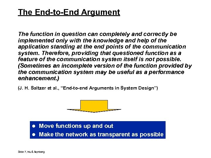 The End-to-End Argument The function in question can completely and correctly be implemented only