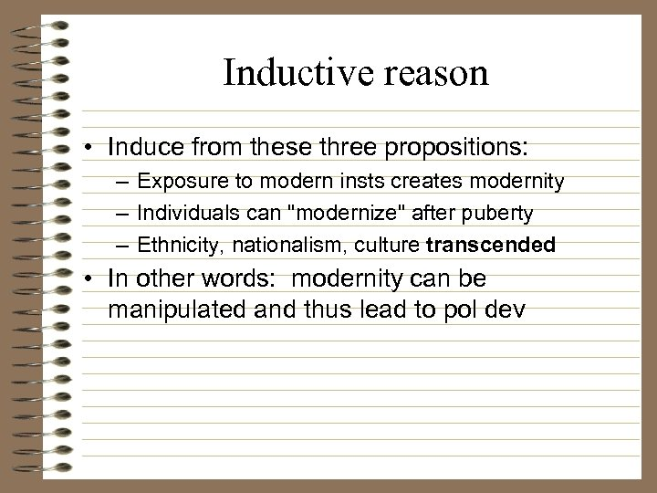 Inductive reason • Induce from these three propositions: – Exposure to modern insts creates
