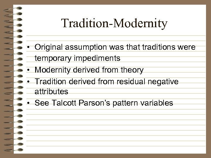 Tradition-Modernity • Original assumption was that traditions were temporary impediments • Modernity derived from