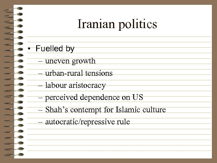 Iranian politics • Fuelled by – uneven growth – urban-rural tensions – labour aristocracy