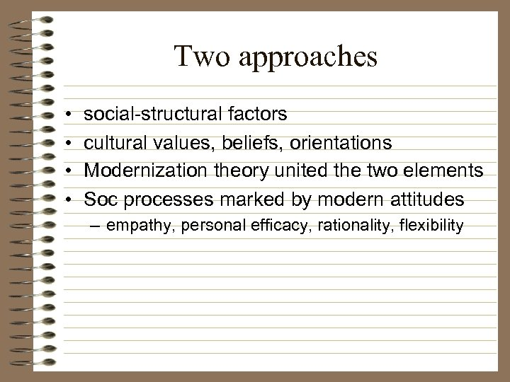 Two approaches • • social-structural factors cultural values, beliefs, orientations Modernization theory united the