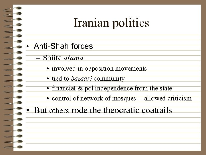 Iranian politics • Anti-Shah forces – Shiite ulama • • involved in opposition movements