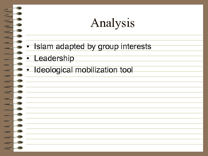 Analysis • Islam adapted by group interests • Leadership • Ideological mobilization tool