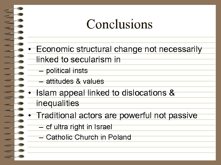 Conclusions • Economic structural change not necessarily linked to secularism in – political insts