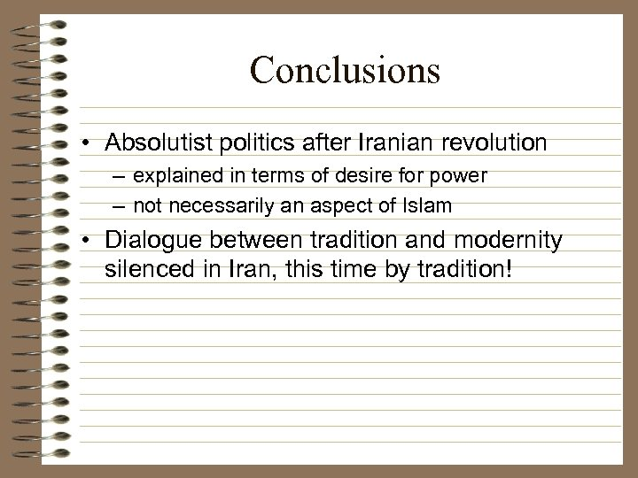 Conclusions • Absolutist politics after Iranian revolution – explained in terms of desire for