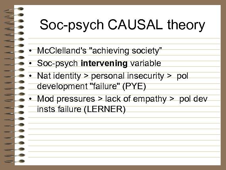 Soc-psych CAUSAL theory • Mc. Clelland's