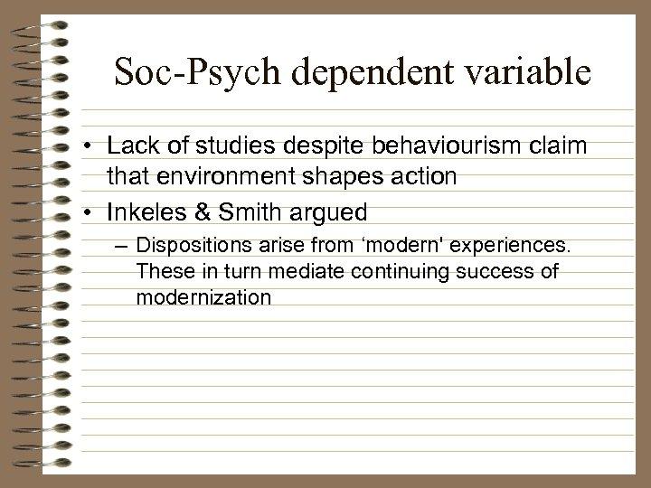 Soc-Psych dependent variable • Lack of studies despite behaviourism claim that environment shapes action
