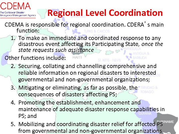 Regional Level Coordination CDEMA is responsible for regional coordination. CDERA's main function: 1. To