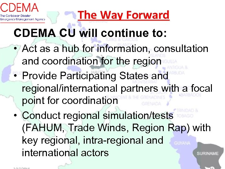 The Way Forward CDEMA CU will continue to: • Act as a hub for
