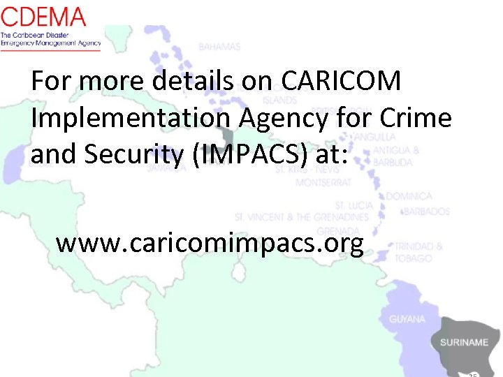 For more details on CARICOM Implementation Agency for Crime and Security (IMPACS) at: www.