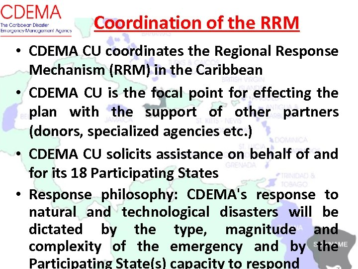 Coordination of the RRM • CDEMA CU coordinates the Regional Response Mechanism (RRM) in