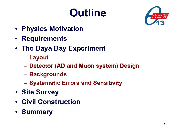 Outline • Physics Motivation • Requirements • The Daya Bay Experiment – – Layout
