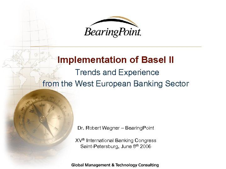 Implementation of Basel II Trends and Experience from the West European Banking Sector Dr.