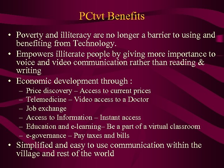 PCtvt Benefits • Poverty and illiteracy are no longer a barrier to using and