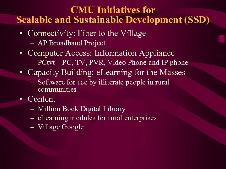 CMU Initiatives for Scalable and Sustainable Development (SSD) • Connectivity: Fiber to the Village