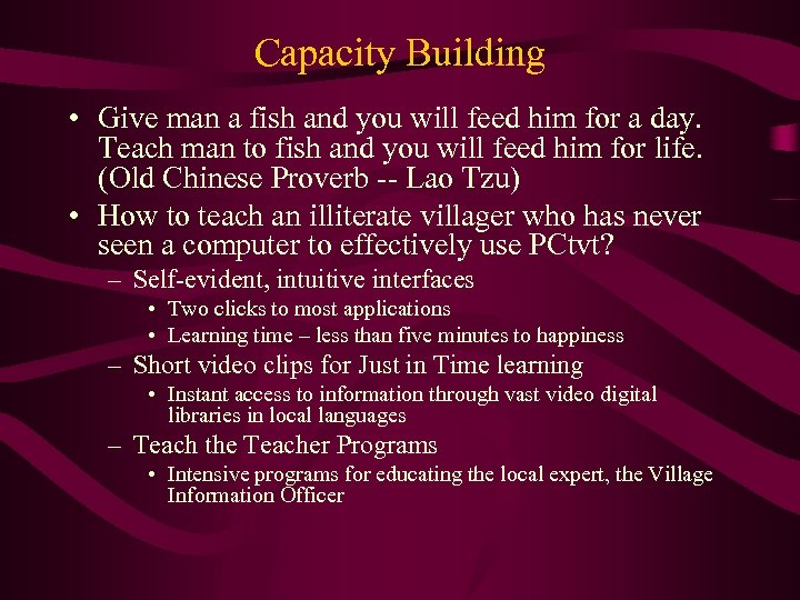 Capacity Building • Give man a fish and you will feed him for a