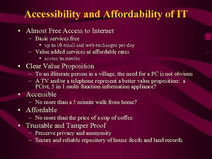Accessibility and Affordability of IT • Almost Free Access to Internet – Basic services