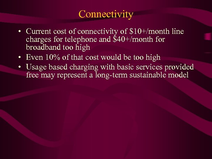 Connectivity • Current cost of connectivity of $10+/month line charges for telephone and $40+/month