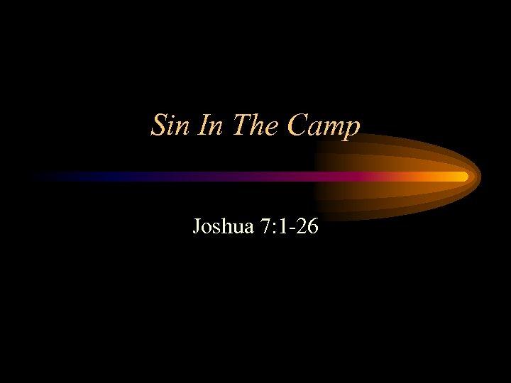 Sin In The Camp Joshua 7: 1 -26