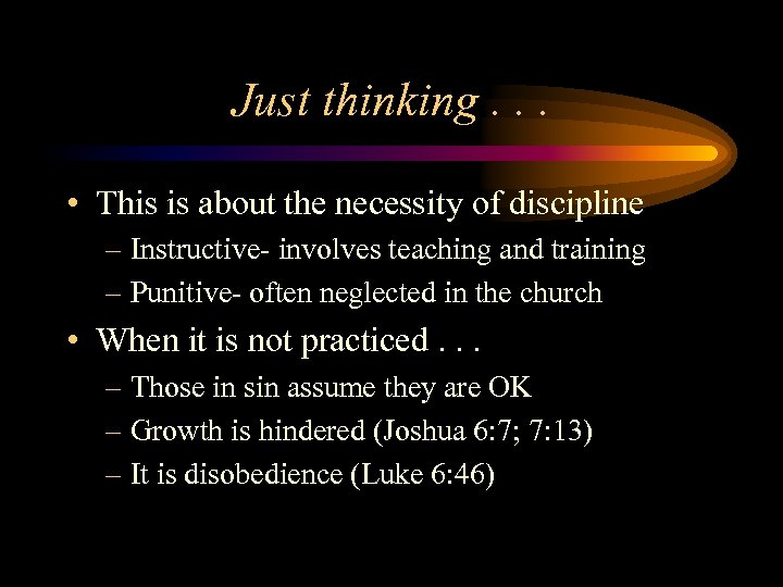 Just thinking. . . • This is about the necessity of discipline – Instructive-