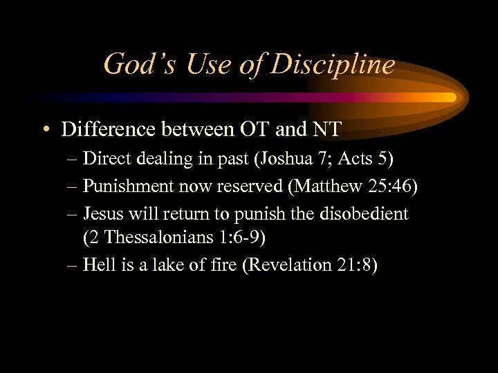 God's Use of Discipline • Difference between OT and NT – Direct dealing in