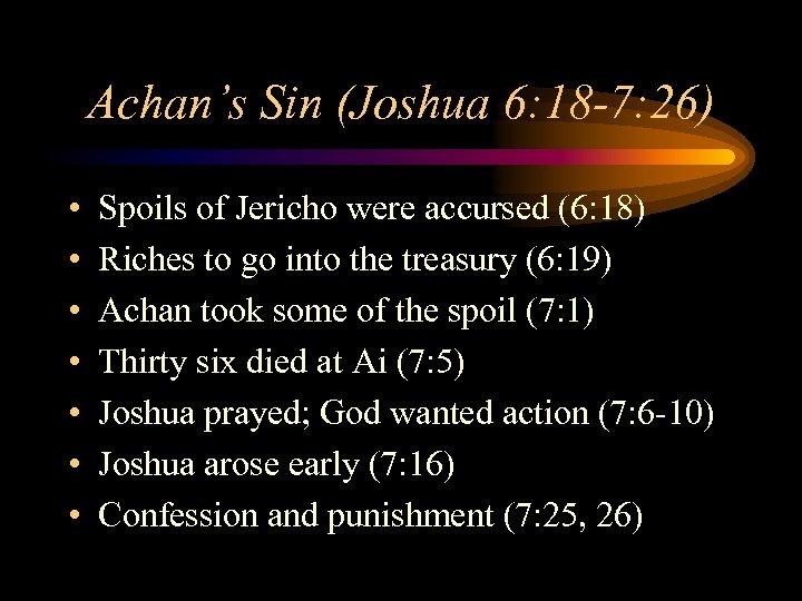 Achan's Sin (Joshua 6: 18 -7: 26) • • Spoils of Jericho were accursed