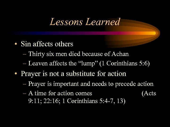 Lessons Learned • Sin affects others – Thirty six men died because of Achan