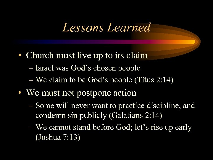 Lessons Learned • Church must live up to its claim – Israel was God's