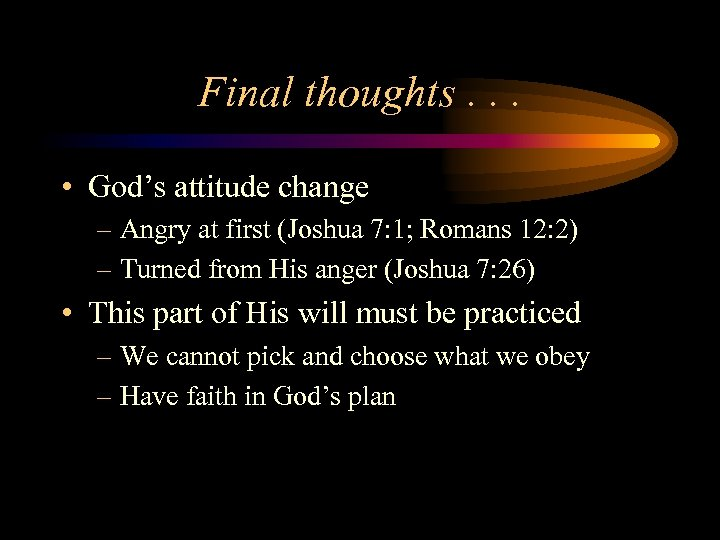 Final thoughts. . . • God's attitude change – Angry at first (Joshua 7: