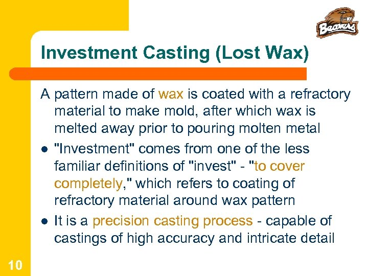 Investment Casting (Lost Wax) A pattern made of wax is coated with a refractory