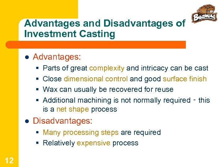 Advantages and Disadvantages of Investment Casting l Advantages: § § l Parts of great