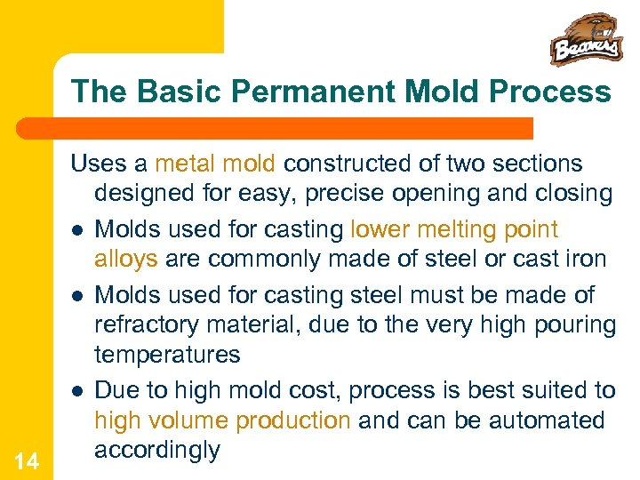 The Basic Permanent Mold Process 14 Uses a metal mold constructed of two sections