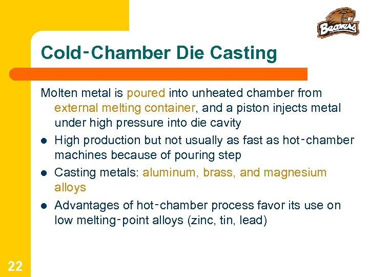 Cold‑Chamber Die Casting Molten metal is poured into unheated chamber from external melting container,