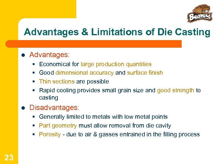 Advantages & Limitations of Die Casting l Advantages: § § l Economical for large