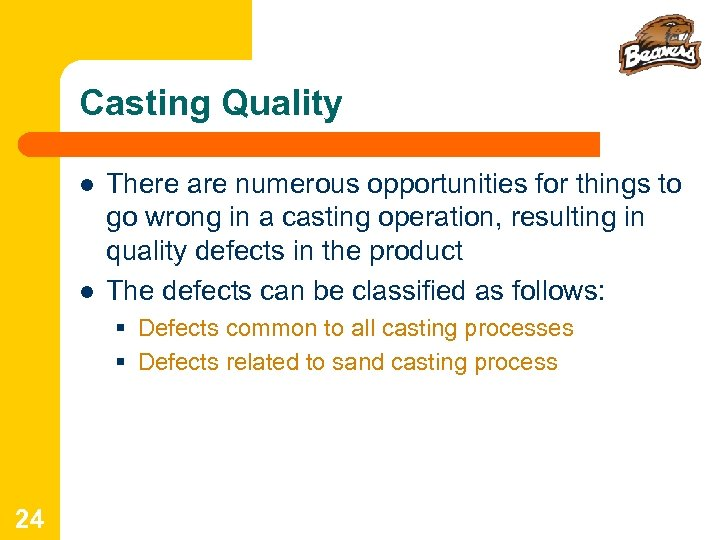 Casting Quality l l There are numerous opportunities for things to go wrong in