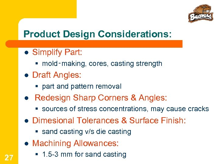 Product Design Considerations: l Simplify Part: § mold‑making, cores, casting strength l Draft Angles: