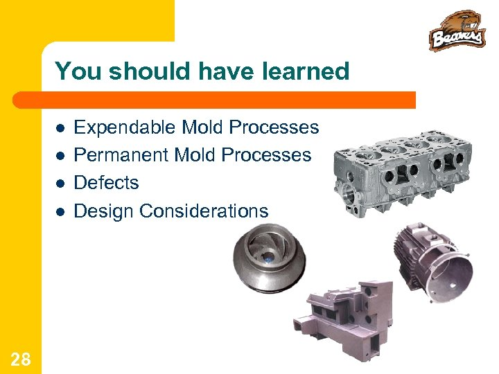 You should have learned l l 28 Expendable Mold Processes Permanent Mold Processes Defects