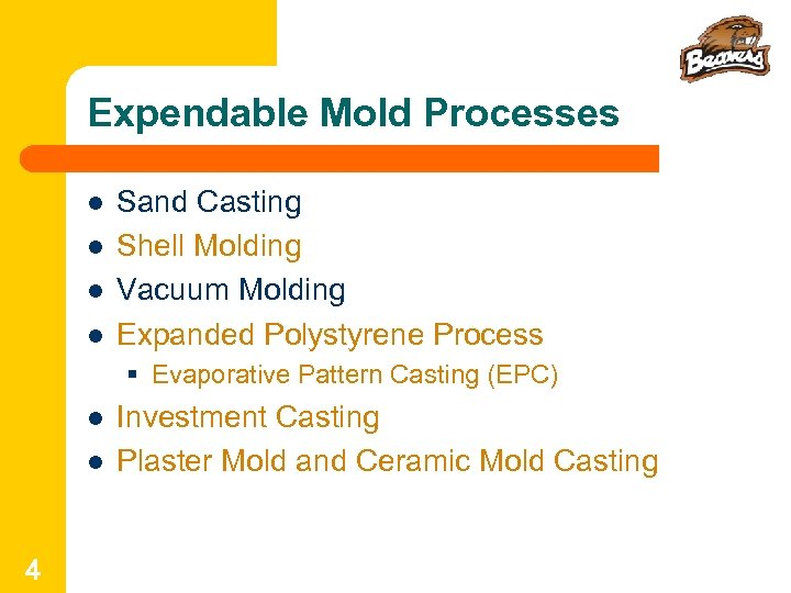 Expendable Mold Processes l l Sand Casting Shell Molding Vacuum Molding Expanded Polystyrene Process