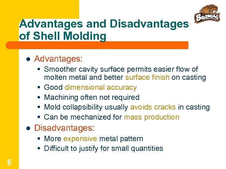 Advantages and Disadvantages of Shell Molding l Advantages: § Smoother cavity surface permits easier