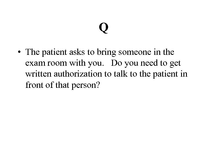 Q • The patient asks to bring someone in the exam room with you.