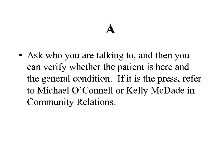 A • Ask who you are talking to, and then you can verify whether