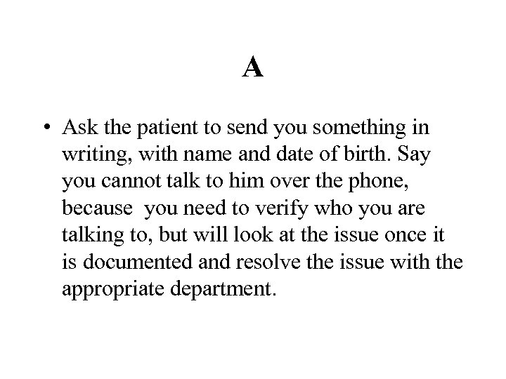 A • Ask the patient to send you something in writing, with name and