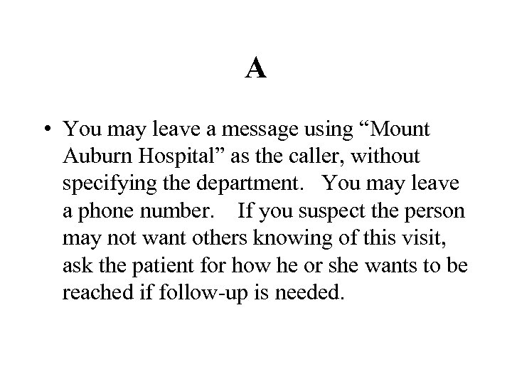 "A • You may leave a message using ""Mount Auburn Hospital"" as the caller,"