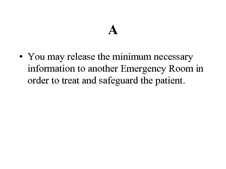 A • You may release the minimum necessary information to another Emergency Room in