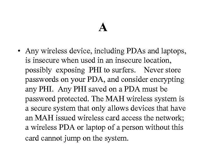 A • Any wireless device, including PDAs and laptops, is insecure when used in